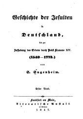Geschichte der Jesuiten in Deutschland bis zur Aufhebung des Ordens durch Papst Klemens XIV. (1540-1773): Band 1
