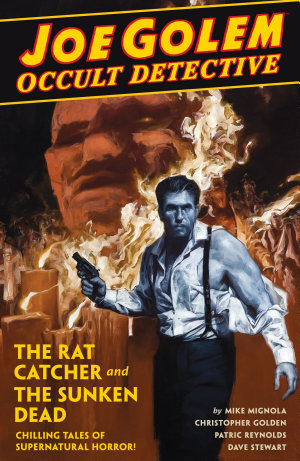 Joe Golem  Occult Detective Volume 1  The Rat Catcher and the Sunken Dead