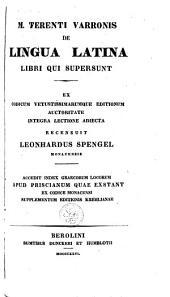 De lingua latina libri qui supersunt: ex codicum vetustissimarumque editionum auctoritate integra lectione adiecta