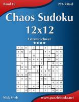 Chaos Sudoku 12x12   Extrem Schwer   Band 19   276 R  tsel PDF