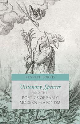 Visionary Spenser and the Poetics of Early Modern Platonism PDF