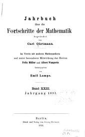 Jahrbuch über die Fortschritte der Mathematik: im Verein mit anderen Mathematikern, Band 23