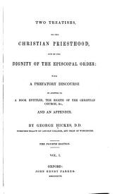 Two Treatises on the Christian Priesthood and on the Dignity of the Episcopal Order: With a Prefatory Discourse in Answer to a Book Entitled The Rights of the Christian Church, &c., and an Appendix, Volume 1
