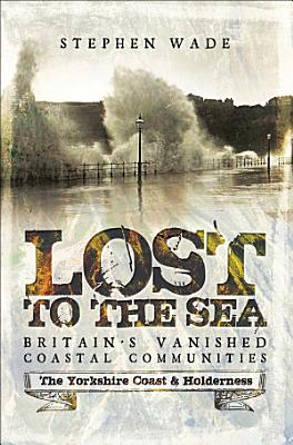 Lost to the Sea  Britain s Vanished Coastal Communities  The Yorkshire Coast   Holderness