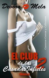 El Club de las Casadas Infieles 2 (Mónica): Cuentos Cortos y Calientes