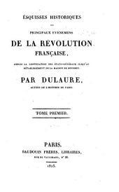 Esquisses historiques des principaux événemens de la révolution française: depuis la convocation des États-généraux jusqu'au rétablissement de la maison de Bourbon, Volume1