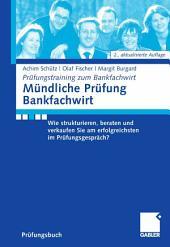 Mündliche Prüfung Bankfachwirt: Wie strukturieren, beraten und verkaufen Sie am erfolgreichsten im Prüfungsgespräch, Ausgabe 2
