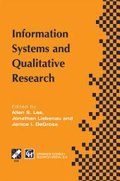 Information Systems and Qualitative Research: Proceedings of the IFIP TC8 WG 8.2 International Conference on Information Systems and Qualitative Research, 31st May–3rd June 1997, Philadelphia, Pennsylvania, USA