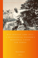 W.F.P. Burton (1886-1971): A Pentecostal Pioneer's Missional Vision for Congo