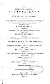 "The Public and General Statute Laws of the State of Illinois: Containing All the Laws Published in the ""Revised Statutes"" of 1833, Except Such as are Repealed,--together with All the Acts of a General and Public Nature, Passed by the Ninth General Assembly, at Their First Session, Commencing December 1, 1834, and Ending February 13, 1835; and at Their Second Session, Commencing December 7, 1835, and Ending January 18, 1836; and Those Passed by the Tenth General Assembly, at Their Session Commencing December 5, 1836, and Ending March 6, 1837; and at Their Special Session, Commencing July 10, and Ending July 22, 1837; which are Not Repealed: and Also the Militia Law. Compiled and Arranged Alphabetically, with Occasional References"