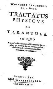 Tractatus physicus de tarantula in quo præter ejus descriptionem, effectus veneni tarantulæ, qui hactenus fuerunt occultis qualitatibus adscripti, rationibus naturalibusdeducuntur, & illustrantur