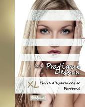 Pratique Dessin - XL Livre d'exercices 6: Portrait