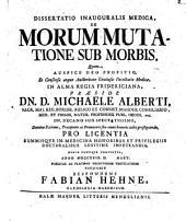 Diss. inaug. med. de morum mutatione sub morbis