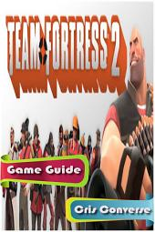 Team Fortress 2 Game Guide