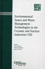 Environmental Issues and Waste Management Technologies in the Ceramic and Nuclear Industries VIII PDF
