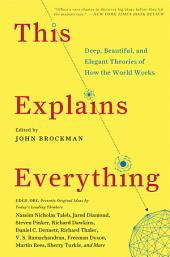This Explains Everything: 150 Deep, Beautiful, and Elegant Theories of How the World Works