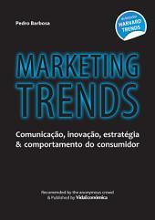 Marketing Trends - Marketing, comunicação & comportamento do consumidor: Comunicação, inovação, estratégia & comportamento do consumidor