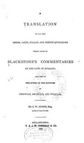 A Translation of All the Greek, Latin, Italian, and French Quotations which Occur in Blackstone's Commentaries on the Laws of England: And Also in the Notes of the Editions by Christian, Archbold, and Williams, Volume 7