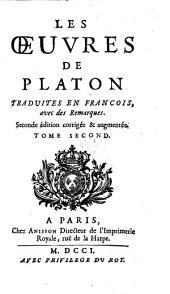 Les Œuvres De Platon Traduites En François, avec des Remarques. Et la Vie de ce Philosophe, avec l'exposition des principaux dogmes de sa Philiosophe: Volume 2