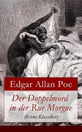 Der Doppelmord in der Rue Morgue (Krimi-Klassiker) - Vollständige deutsche Ausgabe: Detektivgeschichte