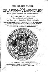 DE SEGHELEN DER GRAVEN van VLAENDREN Ende Voor-schriften van hunne Brieven HISTORY-WYS UYT-GHELEYT: Eerst in 't Latijn, ende nu in het Vlaemsch