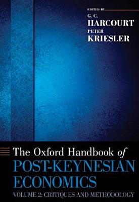 The Oxford Handbook of Post Keynesian Economics  Volume 2  Critiques and Methodology