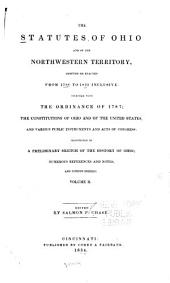 The Statutes of Ohio and of the Northwestern Territory, Adopted Or Enacted from 1788 to 1833 Inclusive: Together with the Ordinance of 1787; the Constitutions of Ohio and of the United States, and Various Public Instruments and Acts of Congress, Volume 2
