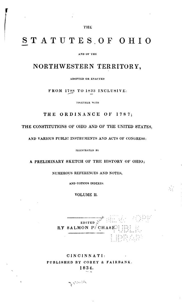 The Statutes of Ohio and of the Northwestern Territory, Adopted Or Enacted from 1788 to 1833 Inclusive