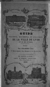 Lyon descriptif, monumental et industriel et ses environs: guide des étrangers