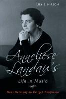 Anneliese Landau s Life in Music  Nazi Germany to   migr   California PDF