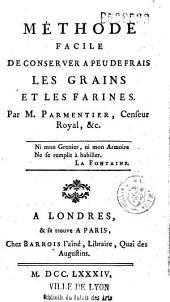 Méthode facile de conserver à peu de frais les grains et les farines Par M. Parmentier...