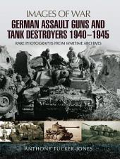 German Assault Guns and Tank Destroyers 1940 - 1945: Rare Photographs from Wartime Archives
