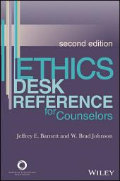 Ethics Desk Reference for Counselors: Edition 2