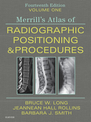 Merrill s Atlas of Radiographic Positioning and Procedures E Book