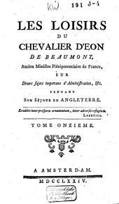 Les loisirs du chevalier d'Eon de Beaumont [...] sur divers sujets importans d'administration: Volume11