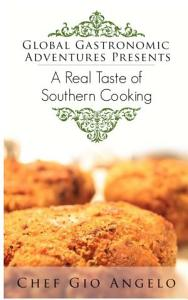 Global Gastronomic Adventures Presents  A Real Taste of Southern Cooking Book