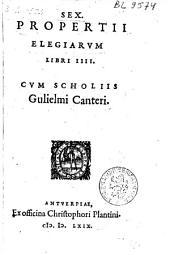 Sex. Propertii Elegiarvm libri IIII., cvm scholiis Gulielmi Canteri
