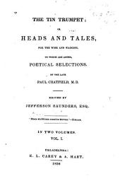 The Tin Trumpet, Or Heads and Tales, for the Wise and Waggish: To which are Added, Poetical Selections, Volume 1