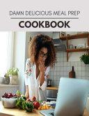 Damn Delicious Meal Prep Cookbook