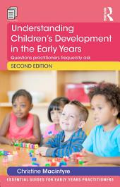 Understanding Children's Development in the Early Years: Questions practitioners frequently ask, Edition 2