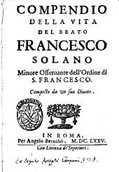 Compendio della vita del beato Francesco Solano Minore osseruante dell'Ordine di S. Francesco. Composto da un suo diuoto