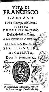 Vita di Francesco Gaetano della Comp. di Giesù. Scritta dal P. Alfonso Gaetano della medesima Comp. e dall'istesso reuista, & accresciuta