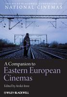 A Companion to Eastern European Cinemas PDF