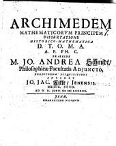 Archimedem mathematicorum princepem dissertatione historico-mathematica ... praeside M. Jo. Andrea Schmidt ... exponet ... Jo. Jac. Fikke ...