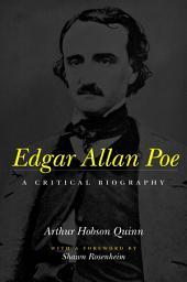 Edgar Allan Poe: A Critical Biography