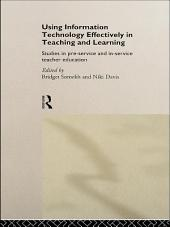 Using IT Effectively in Teaching and Learning: Studies in Pre-Service and In-Service Teacher Education