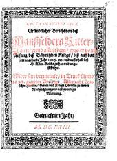 Acta Mansfeldica: Gründtlicher Bericht von deß Manßfelders Ritter-Thaten, vnnd allem dem, was er von Anfang deß Böhmischen Kriegs, biß auff das jetzt angehende Jahr 1623. inn- vnd ausserhalb deß H. Röm. Reichs gethan vnd angestifft hat : Wider sein vermeinte, in Truck Anno 1622. gegebene Apology: Allen recht Teutschen Fürsten, Herren vnd Kriegs Obristen zu trewer Nachrichtung vnd nothwendiger Warnung