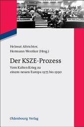 Der KSZE-Prozess: Vom Kalten Krieg zu einem neuen Europa 1975 bis 1990