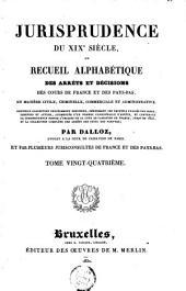 Jurisprudence du XIXe siècle, ou Recueil alphabétique des arrêts et décisions des cours de France et des Pays-Bas, en matière civile, criminelle, commerciale et administrative [...]: Volume24