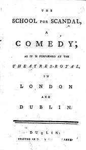 The School for Scandal: A Comedy; as it is Performed at the Theatres-Royal, in London and Dublin, Volume 6